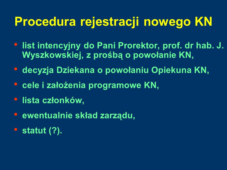 Procedura rejestracji nowego KN list intencyjny do Pani Prorektor, prof. dr hab. J. Wyszkowskiej, z prośbą o powołanie KN, decyzja Dziekana o powołani