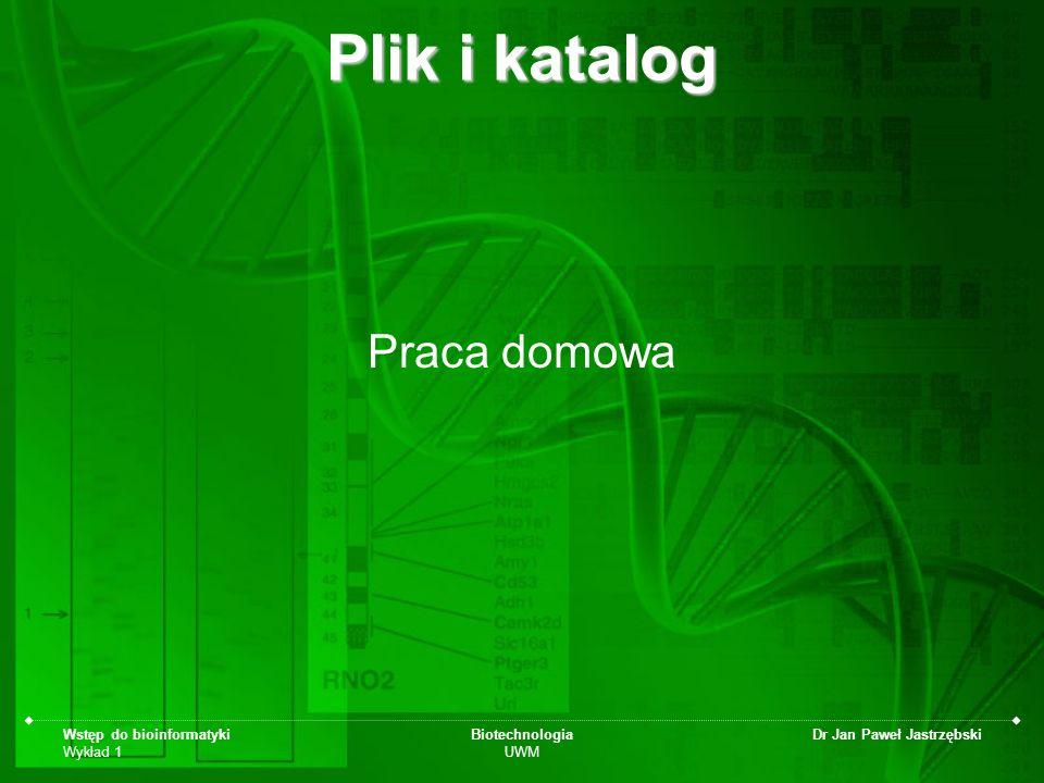Wstęp do bioinformatyki Wykład 1 Biotechnologia UWM Dr Jan Paweł Jastrzębski Plik i katalog Praca domowa