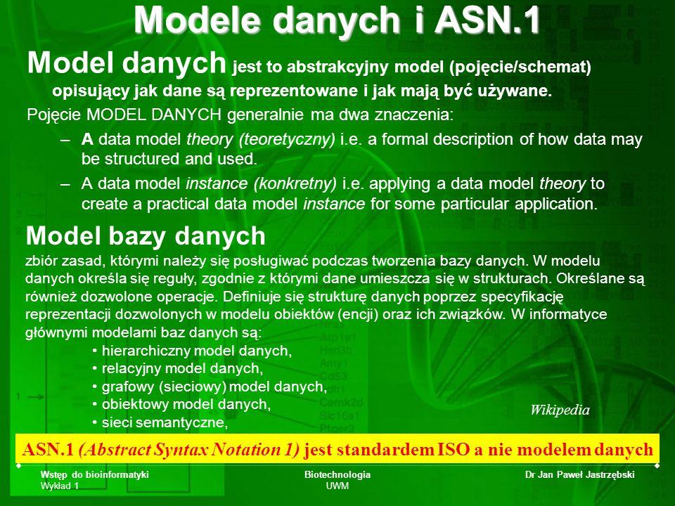 Wstęp do bioinformatyki Wykład 1 Biotechnologia UWM Dr Jan Paweł Jastrzębski Modele danych i ASN.1 Model danych jest to abstrakcyjny model (pojęcie/sc