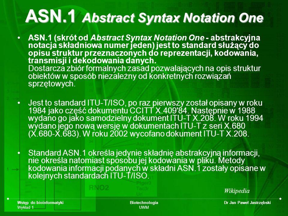Wstęp do bioinformatyki Wykład 1 Biotechnologia UWM Dr Jan Paweł Jastrzębski ASN.1 Abstract Syntax Notation One ASN.1 (skrót od Abstract Syntax Notati