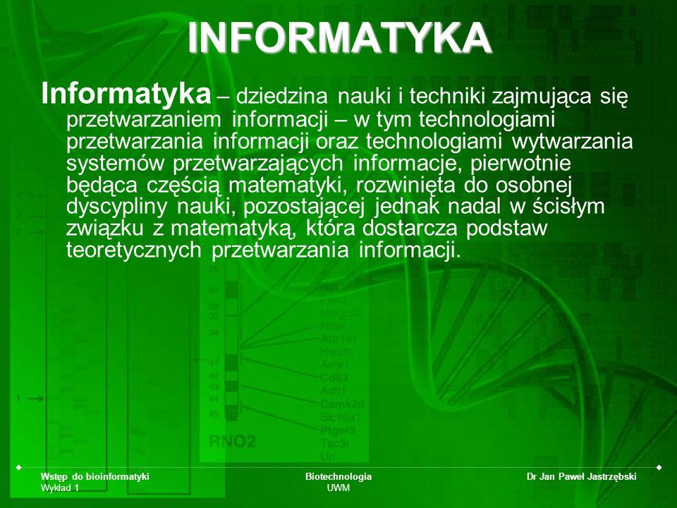 Wstęp do bioinformatyki Wykład 1 Biotechnologia UWM Dr Jan Paweł Jastrzębski Komputer –urządzenie elektroniczne służące do przetwarzania wszelkich informacji, które da się zapisać w formie ciągu cyfr, albo sygnału ciągłego.