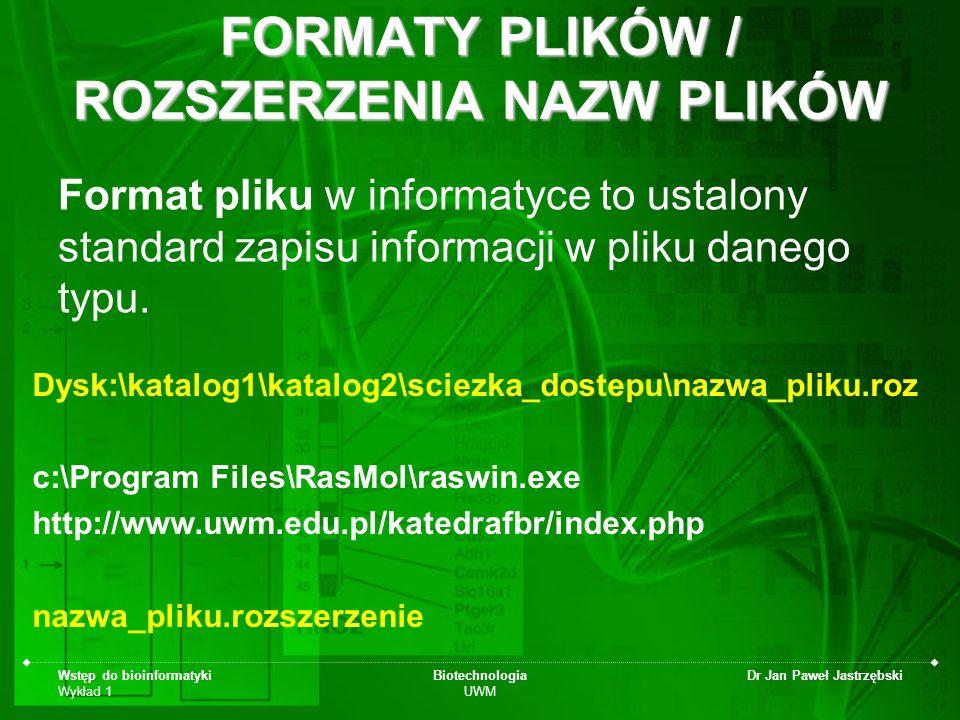 Wstęp do bioinformatyki Wykład 1 Biotechnologia UWM Dr Jan Paweł Jastrzębski FORMATY PLIKÓW / ROZSZERZENIA NAZW PLIKÓW Format pliku w informatyce to u