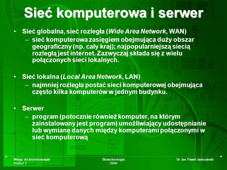 Wstęp do bioinformatyki Wykład 1 Biotechnologia UWM Dr Jan Paweł Jastrzębski Sieć komputerowa i serwer Sieć globalna, sieć rozległa (Wide Area Network