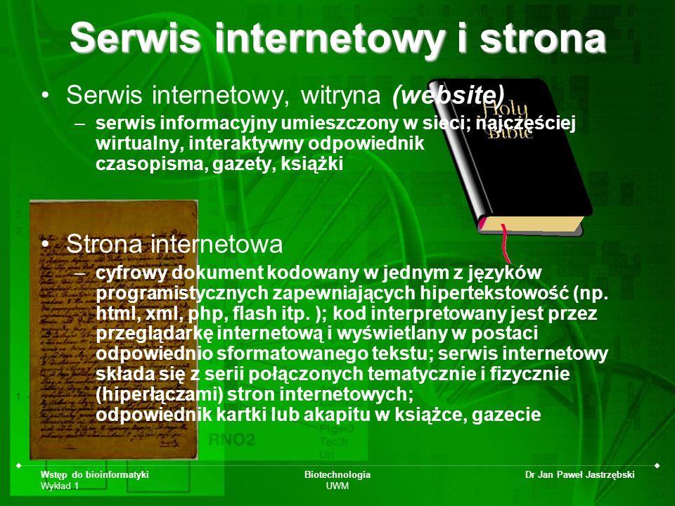 Wstęp do bioinformatyki Wykład 1 Biotechnologia UWM Dr Jan Paweł Jastrzębski Serwis internetowy i strona Serwis internetowy, witryna (website) –serwis