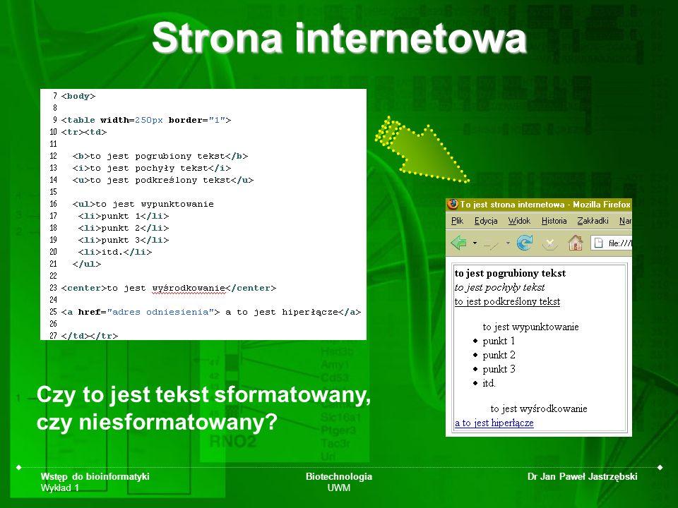 Wstęp do bioinformatyki Wykład 1 Biotechnologia UWM Dr Jan Paweł Jastrzębski Strona internetowa Czy to jest tekst sformatowany, czy niesformatowany?