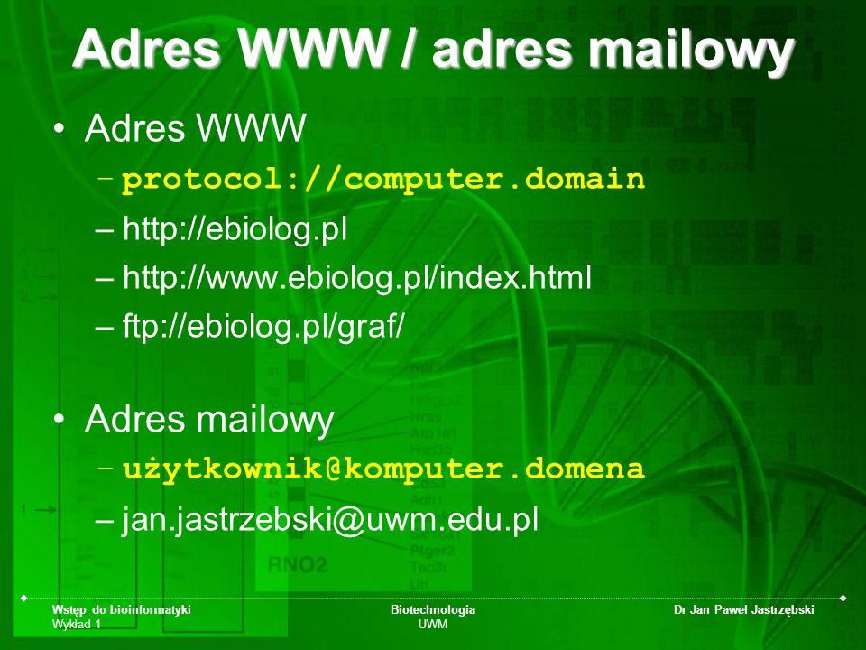 Wstęp do bioinformatyki Wykład 1 Biotechnologia UWM Dr Jan Paweł Jastrzębski Adres WWW / adres mailowy Adres WWW –protocol://computer.domain –http://e