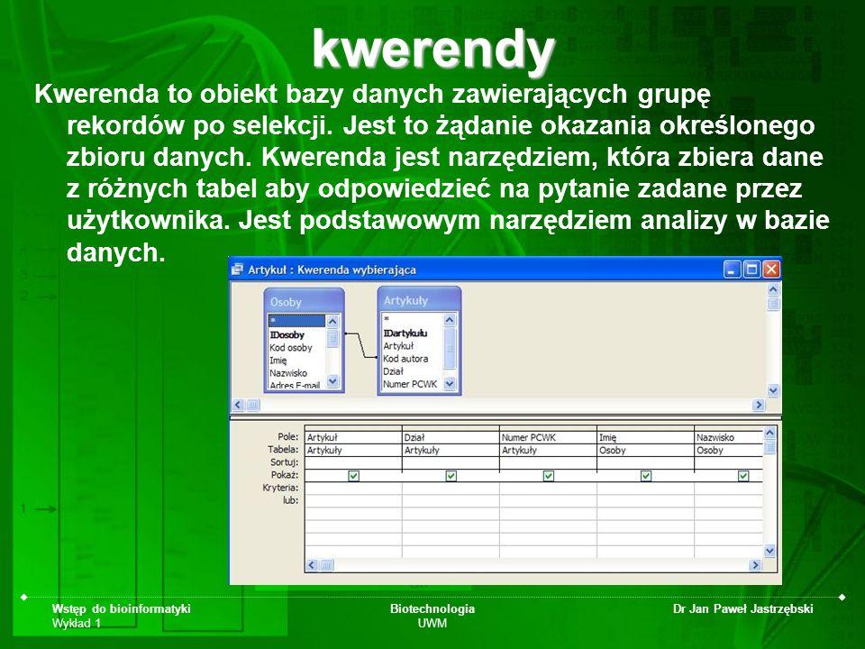 Wstęp do bioinformatyki Wykład 1 Biotechnologia UWM Dr Jan Paweł Jastrzębskikwerendy Kwerenda to obiekt bazy danych zawierających grupę rekordów po se