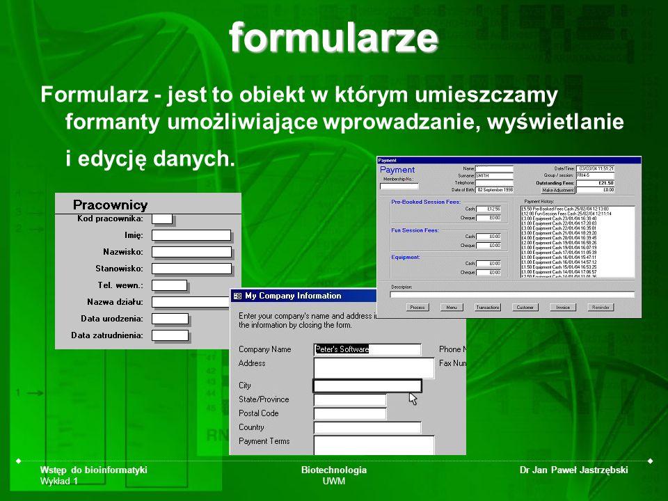 Wstęp do bioinformatyki Wykład 1 Biotechnologia UWM Dr Jan Paweł Jastrzębskiformularze Formularz - jest to obiekt w którym umieszczamy formanty umożli