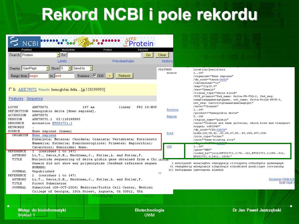 Wstęp do bioinformatyki Wykład 1 Biotechnologia UWM Dr Jan Paweł Jastrzębski Rekord NCBI i pole rekordu