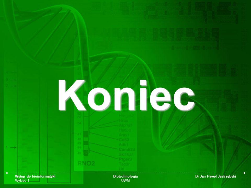 Wstęp do bioinformatyki Wykład 1 Biotechnologia UWM Dr Jan Paweł Jastrzębski Koniec