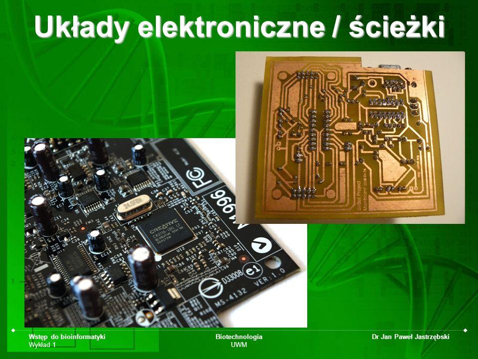 Wstęp do bioinformatyki Wykład 1 Biotechnologia UWM Dr Jan Paweł Jastrzębski Układy elektroniczne / ścieżki