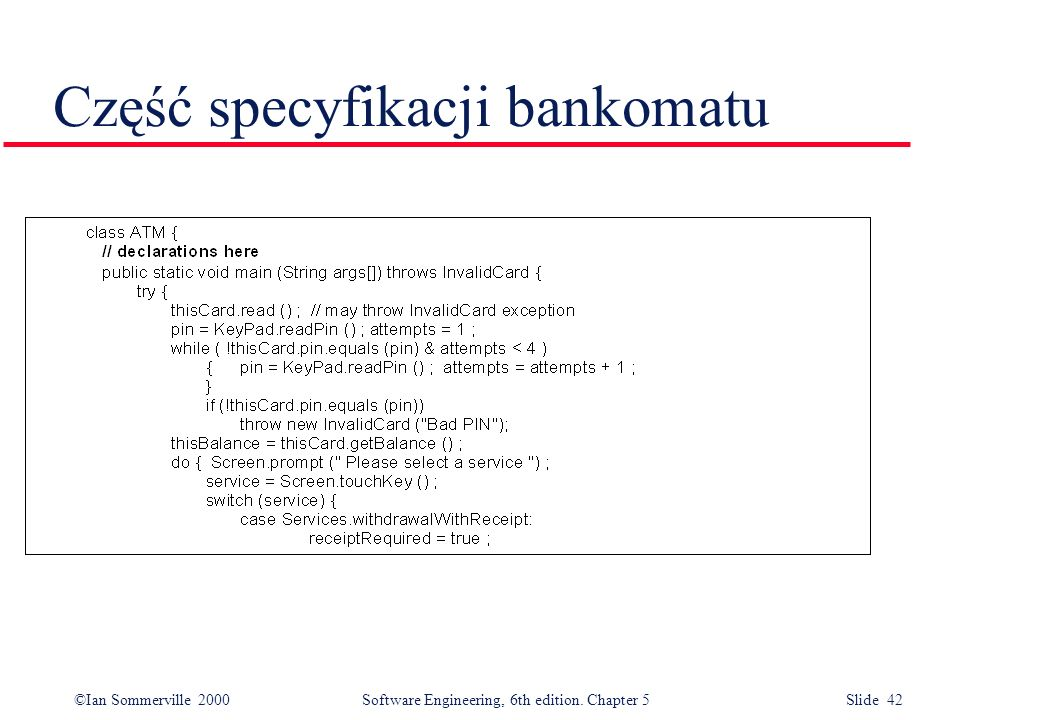 ©Ian Sommerville 2000 Software Engineering, 6th edition. Chapter 5 Slide 42 Część specyfikacji bankomatu
