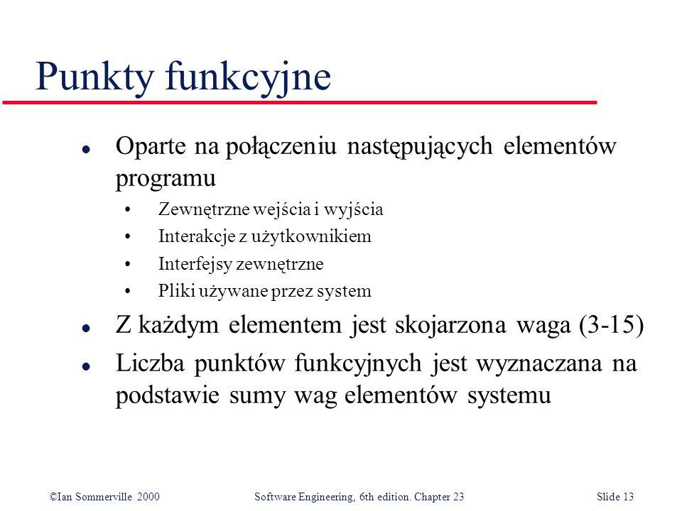 ©Ian Sommerville 2000Software Engineering, 6th edition. Chapter 23Slide 13 Punkty funkcyjne l Oparte na połączeniu następujących elementów programu Ze