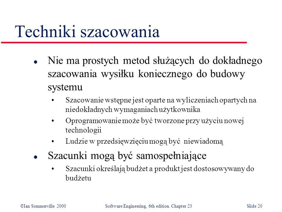 ©Ian Sommerville 2000Software Engineering, 6th edition. Chapter 23Slide 20 Techniki szacowania l Nie ma prostych metod służących do dokładnego szacowa