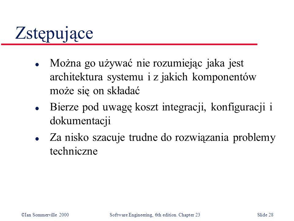 ©Ian Sommerville 2000Software Engineering, 6th edition. Chapter 23Slide 28 Zstępujące l Można go używać nie rozumiejąc jaka jest architektura systemu