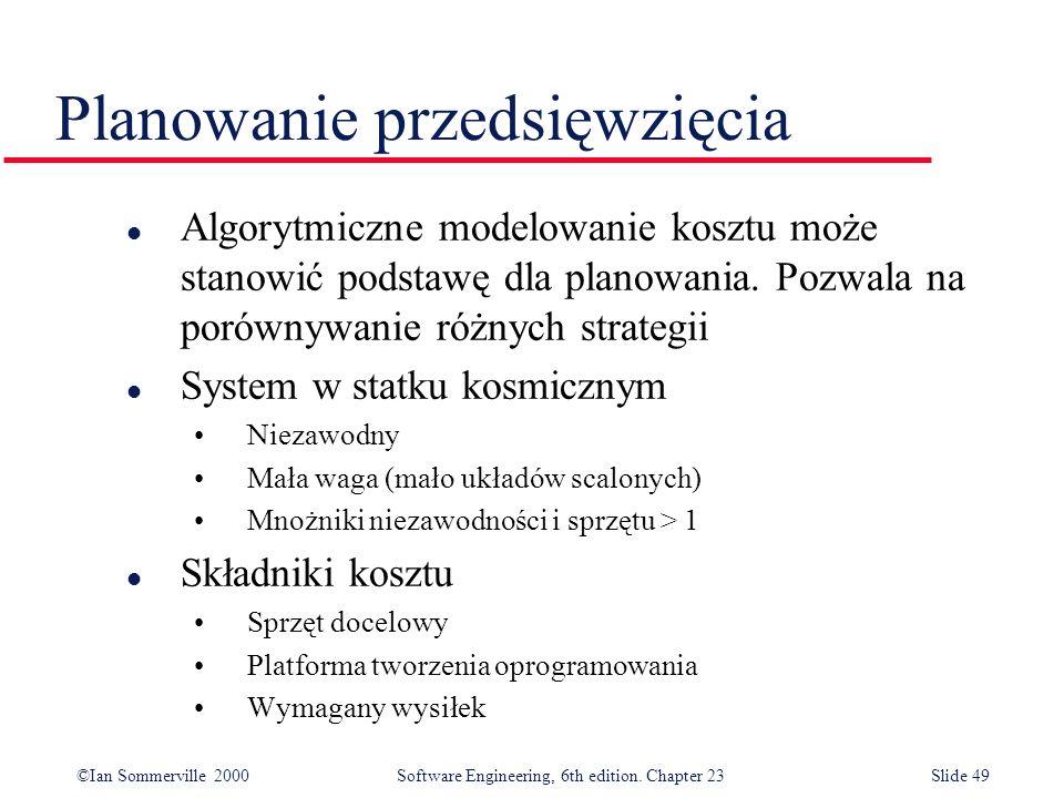 ©Ian Sommerville 2000Software Engineering, 6th edition. Chapter 23Slide 49 l Algorytmiczne modelowanie kosztu może stanowić podstawę dla planowania. P
