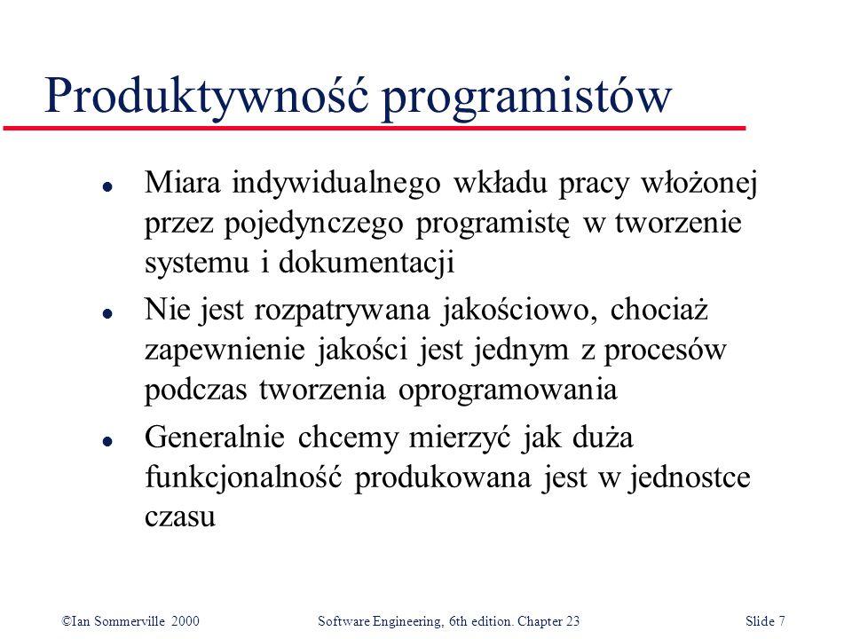©Ian Sommerville 2000Software Engineering, 6th edition. Chapter 23Slide 7 l Miara indywidualnego wkładu pracy włożonej przez pojedynczego programistę