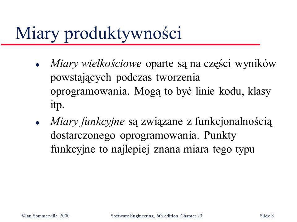 ©Ian Sommerville 2000Software Engineering, 6th edition. Chapter 23Slide 8 l Miary wielkościowe oparte są na części wyników powstających podczas tworze