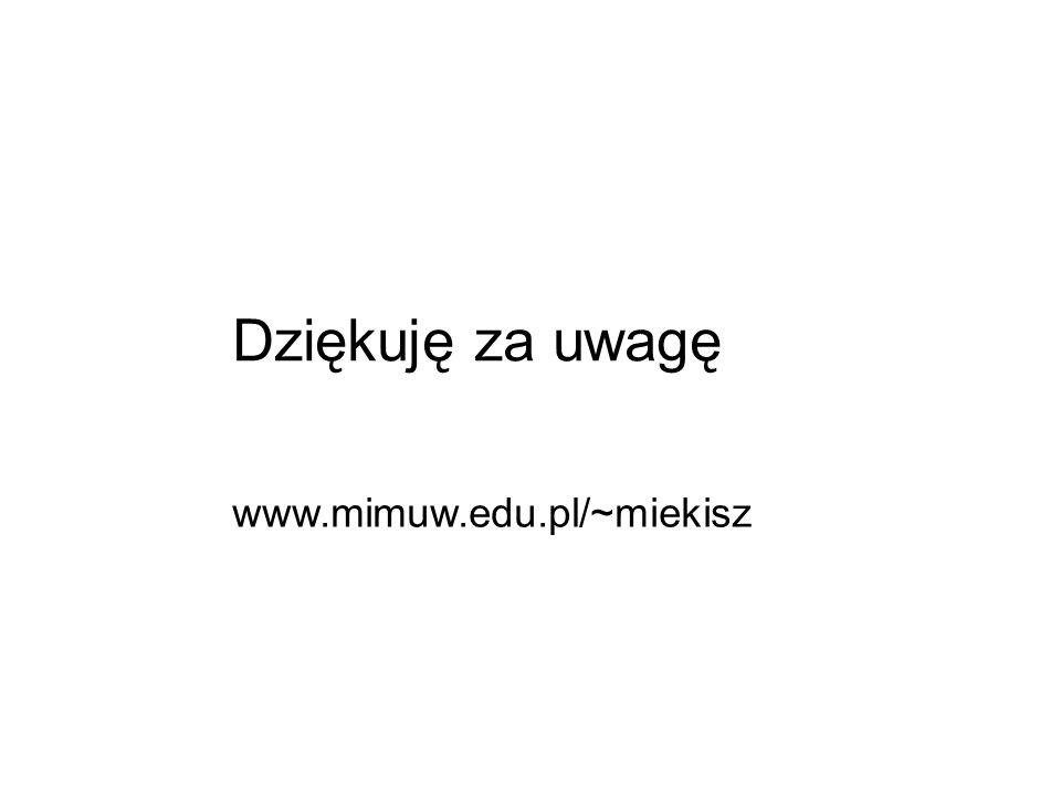 Dziękuję za uwagę www.mimuw.edu.pl/~miekisz