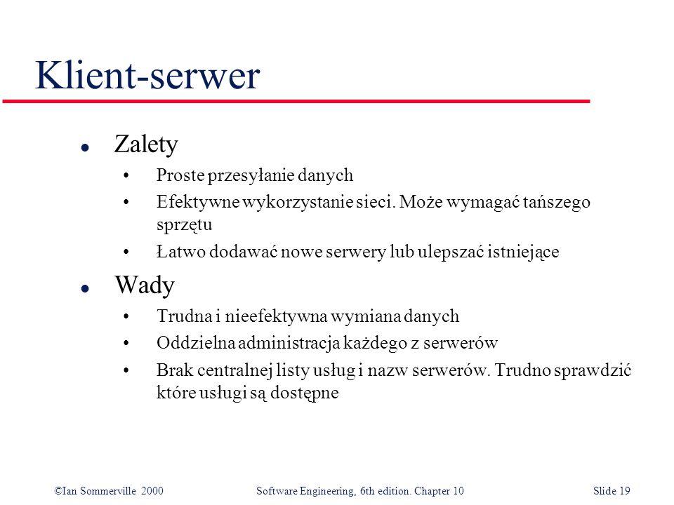 ©Ian Sommerville 2000 Software Engineering, 6th edition. Chapter 10Slide 19 Klient-serwer l Zalety Proste przesyłanie danych Efektywne wykorzystanie s