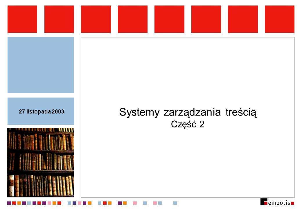 Systemy zarządzania treścią Część 2 27 listopada 2003