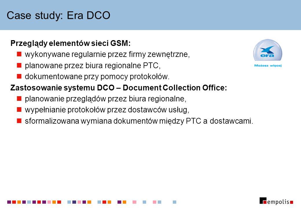Case study: Era DCO Przeglądy elementów sieci GSM: wykonywane regularnie przez firmy zewnętrzne, planowane przez biura regionalne PTC, dokumentowane przy pomocy protokołów.