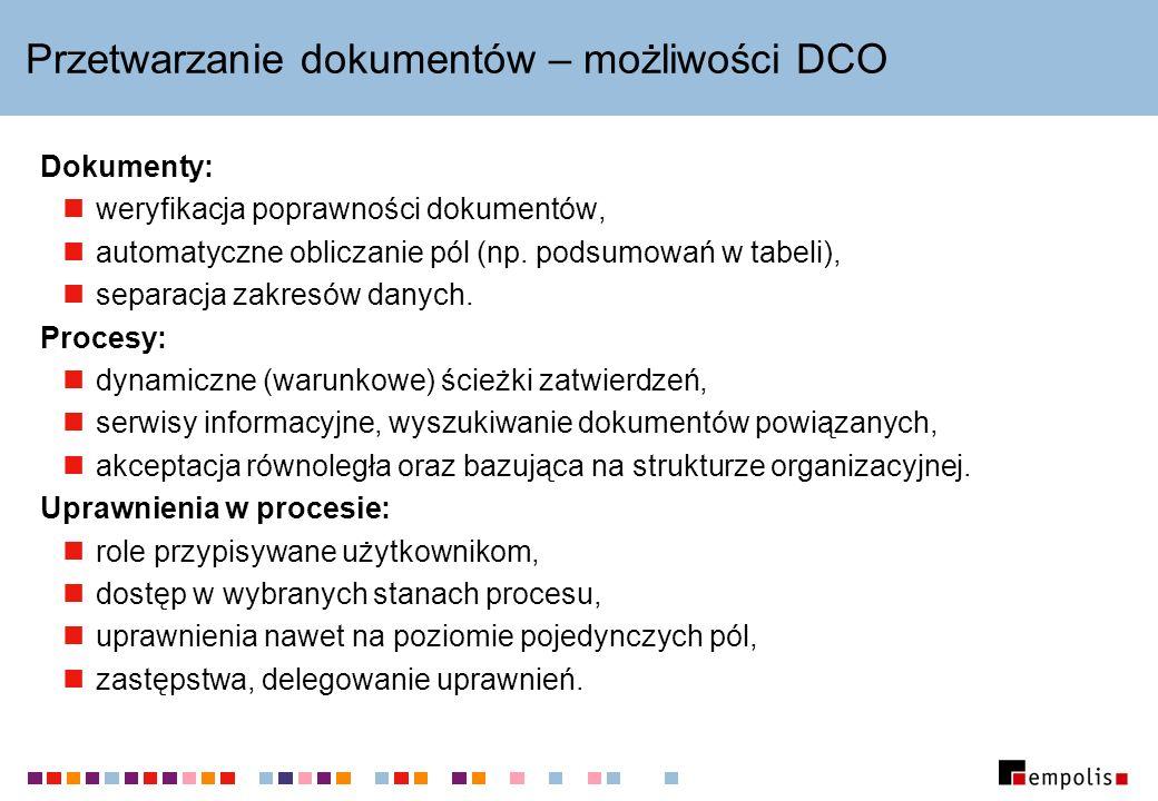 Przetwarzanie dokumentów – możliwości DCO Dokumenty: weryfikacja poprawności dokumentów, automatyczne obliczanie pól (np.