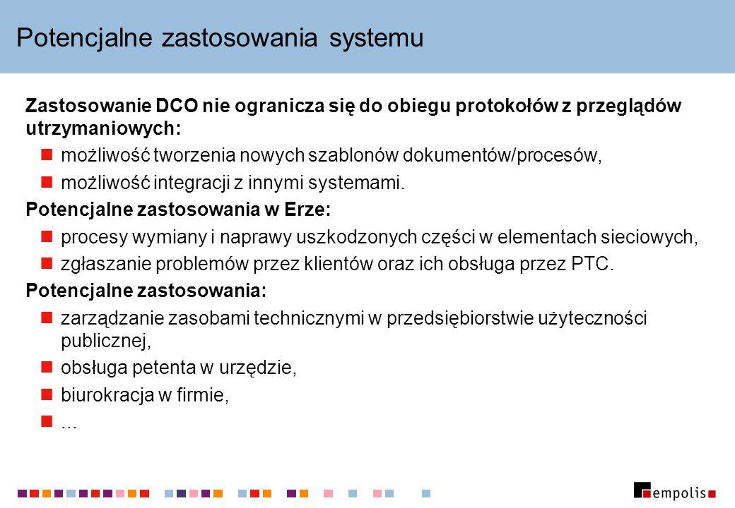 Potencjalne zastosowania systemu Zastosowanie DCO nie ogranicza się do obiegu protokołów z przeglądów utrzymaniowych: możliwość tworzenia nowych szablonów dokumentów/procesów, możliwość integracji z innymi systemami.