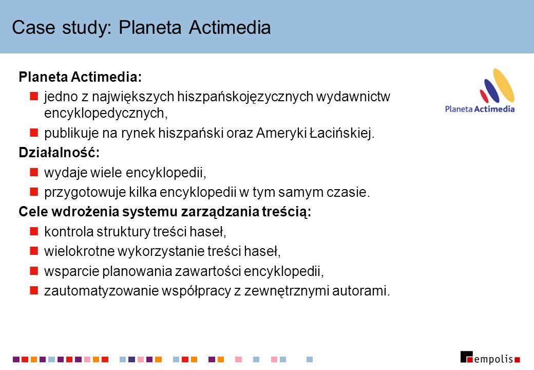 Case study: Planeta Actimedia Planeta Actimedia: jedno z największych hiszpańskojęzycznych wydawnictw encyklopedycznych, publikuje na rynek hiszpański oraz Ameryki Łacińskiej.