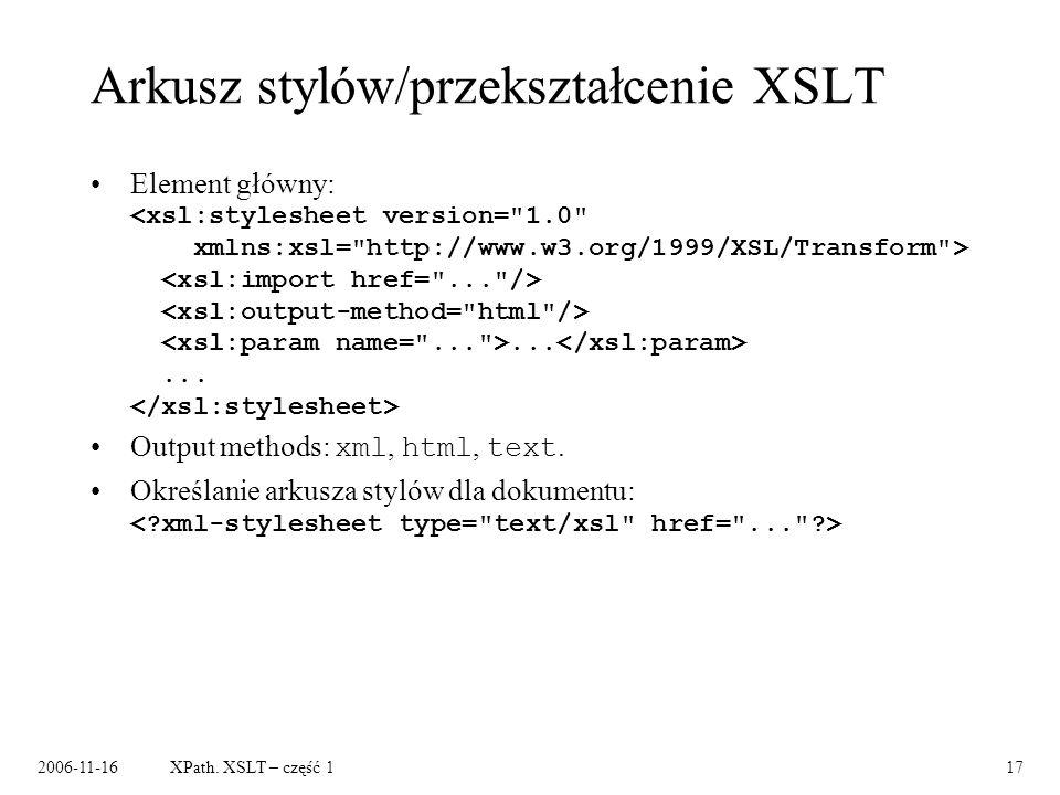 2006-11-16XPath. XSLT – część 117 Arkusz stylów/przekształcenie XSLT Element główny:......