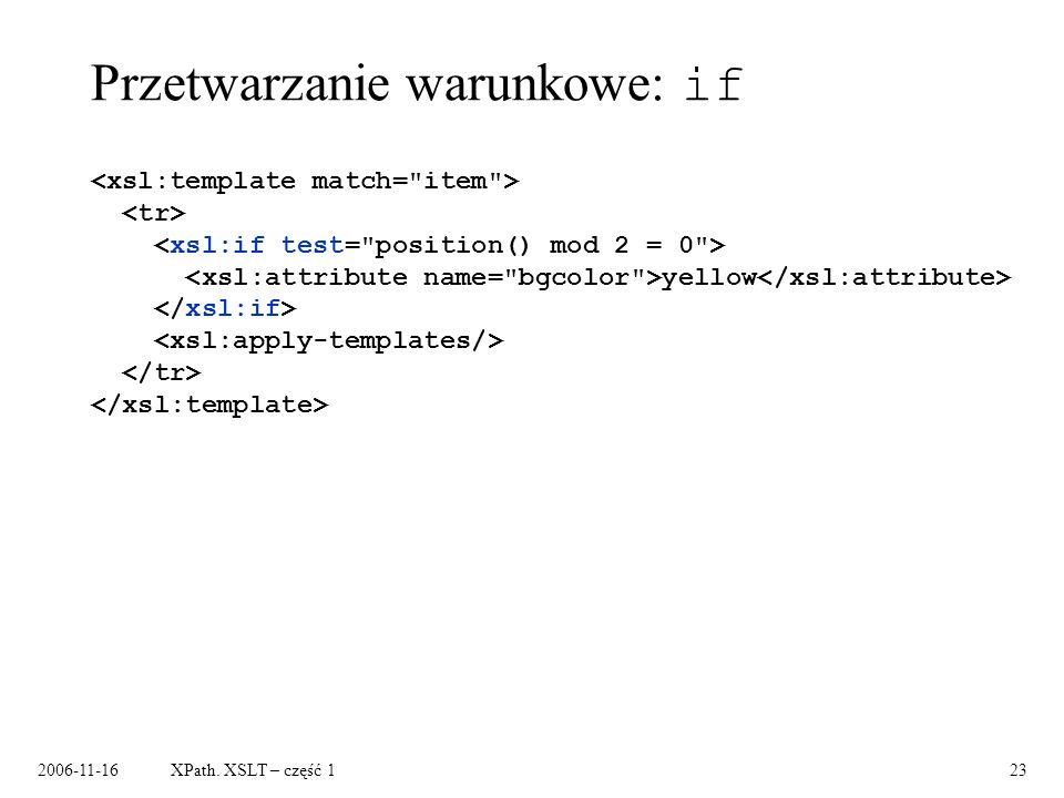 2006-11-16XPath. XSLT – część 123 Przetwarzanie warunkowe: if yellow