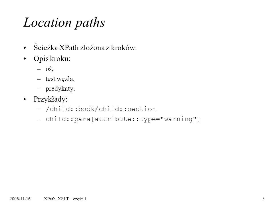 2006-11-16XPath. XSLT – część 15 Location paths Ścieżka XPath złożona z kroków.