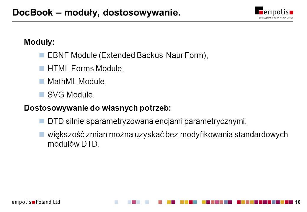 10 DocBook – moduły, dostosowywanie. Moduły: EBNF Module (Extended Backus-Naur Form), HTML Forms Module, MathML Module, SVG Module. Dostosowywanie do
