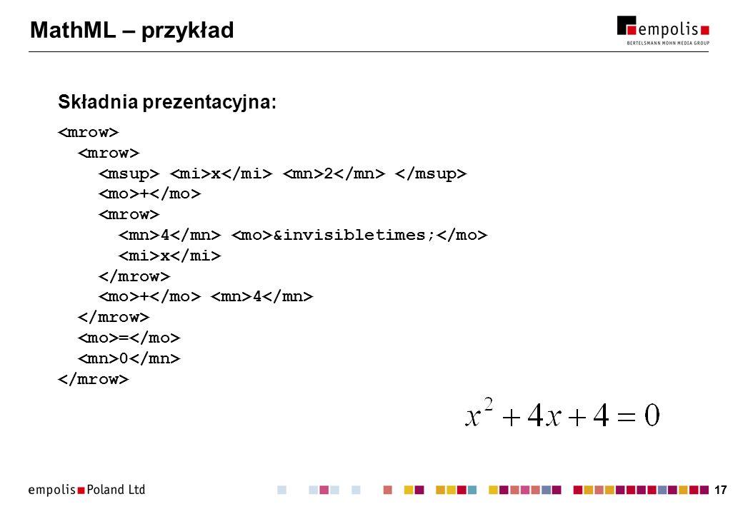17 MathML – przykład Składnia prezentacyjna: x 2 + 4 &invisibletimes; x + 4 = 0