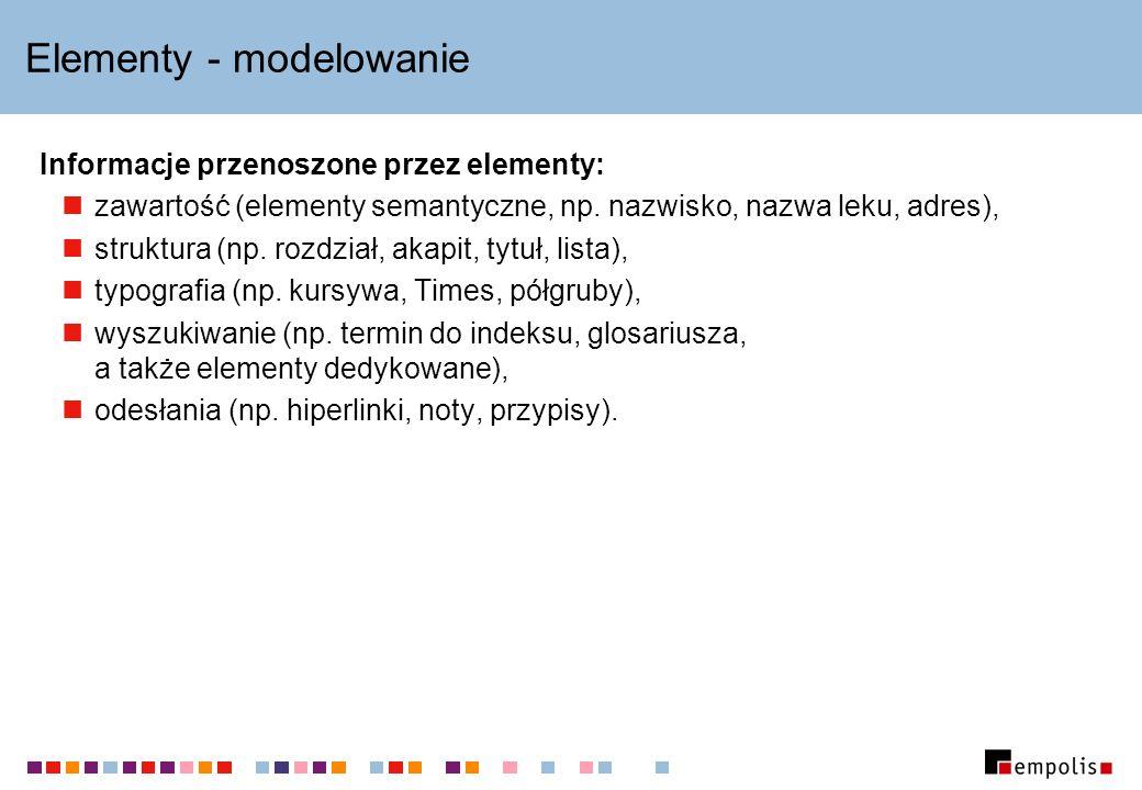 Elementy - modelowanie Informacje przenoszone przez elementy: zawartość (elementy semantyczne, np.