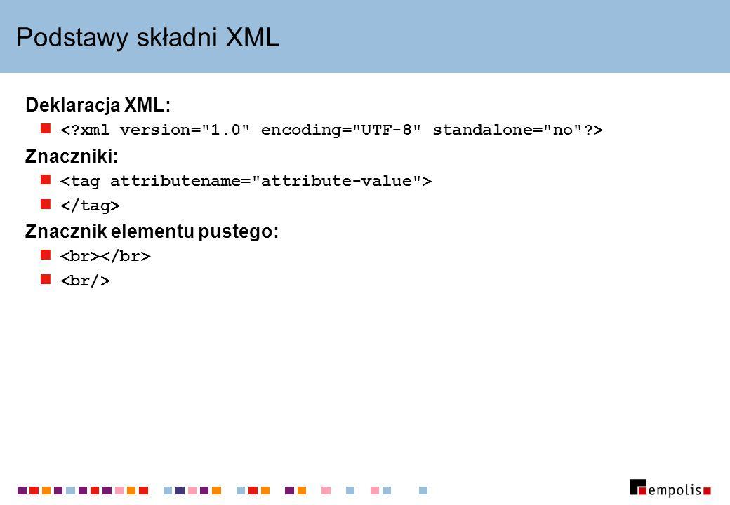Podstawy składni XML Deklaracja XML: Znaczniki: Znacznik elementu pustego: