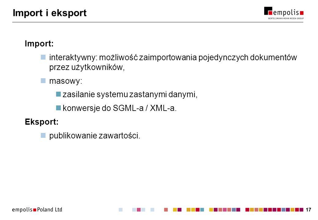 17 Import i eksport Import: interaktywny: możliwość zaimportowania pojedynczych dokumentów przez użytkowników, masowy: zasilanie systemu zastanymi danymi, konwersje do SGML-a / XML-a.