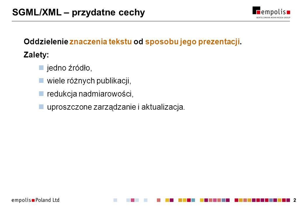 22 SGML/XML – przydatne cechy Oddzielenie znaczenia tekstu od sposobu jego prezentacji. Zalety: jedno źródło, wiele różnych publikacji, redukcja nadmi