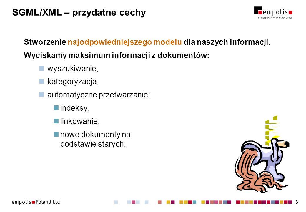 33 SGML/XML – przydatne cechy Stworzenie najodpowiedniejszego modelu dla naszych informacji. Wyciskamy maksimum informacji z dokumentów: wyszukiwanie,