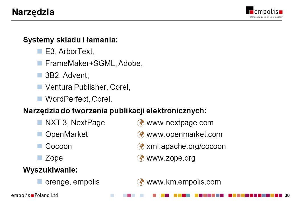 30 Narzędzia Systemy składu i łamania: E3, ArborText, FrameMaker+SGML, Adobe, 3B2, Advent, Ventura Publisher, Corel, WordPerfect, Corel. Narzędzia do