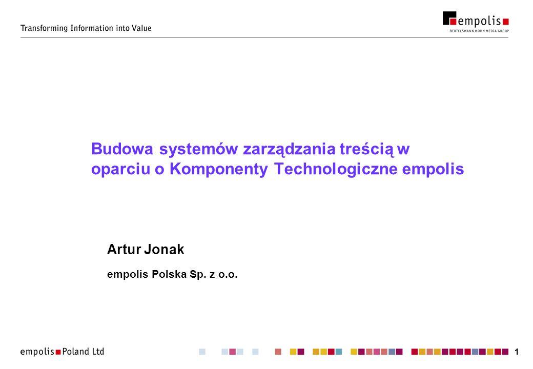 11 Budowa systemów zarządzania treścią w oparciu o Komponenty Technologiczne empolis Artur Jonak empolis Polska Sp. z o.o.