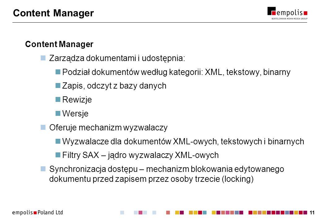 11 Content Manager Zarządza dokumentami i udostępnia: Podział dokumentów według kategorii: XML, tekstowy, binarny Zapis, odczyt z bazy danych Rewizje