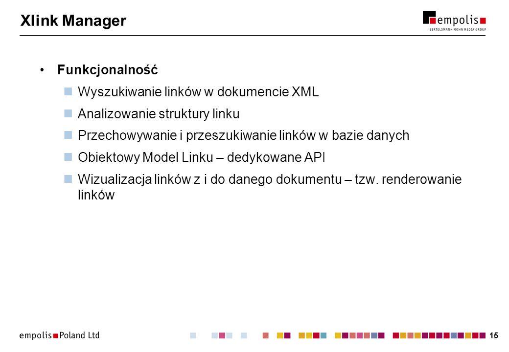 15 Xlink Manager Funkcjonalność Wyszukiwanie linków w dokumencie XML Analizowanie struktury linku Przechowywanie i przeszukiwanie linków w bazie danyc