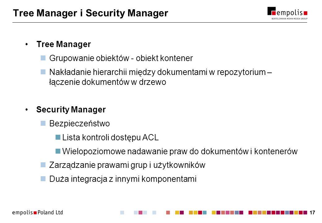 17 Tree Manager i Security Manager Tree Manager Grupowanie obiektów - obiekt kontener Nakładanie hierarchii między dokumentami w repozytorium – łączen
