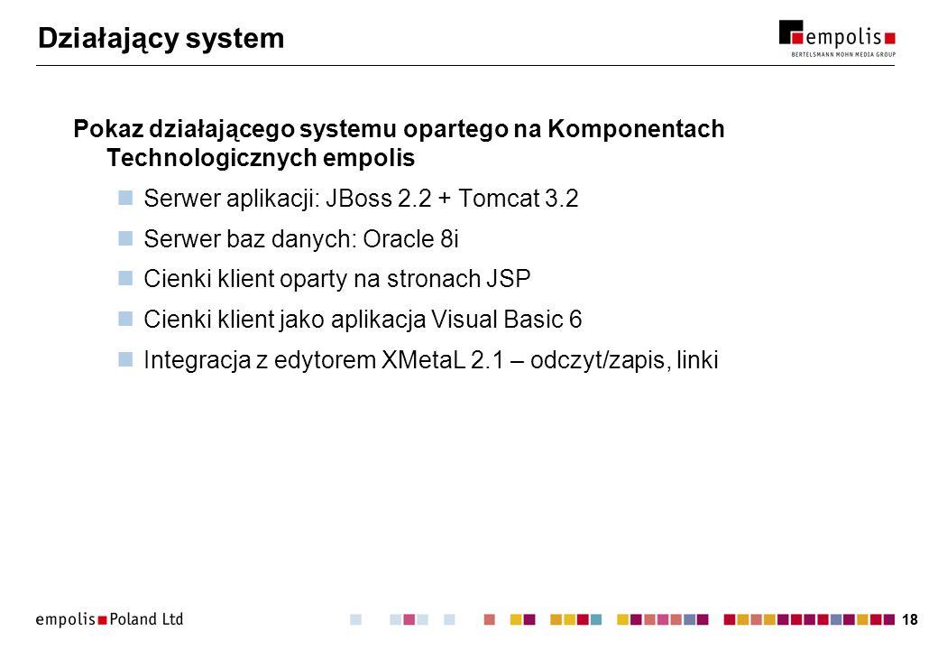 18 Działający system Pokaz działającego systemu opartego na Komponentach Technologicznych empolis Serwer aplikacji: JBoss 2.2 + Tomcat 3.2 Serwer baz