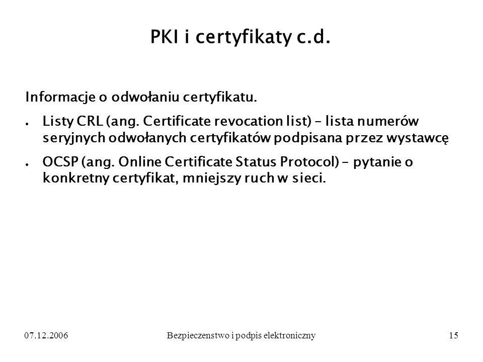 07.12.2006Bezpieczenstwo i podpis elektroniczny15 PKI i certyfikaty c.d. Informacje o odwołaniu certyfikatu. Listy CRL (ang. Certificate revocation li