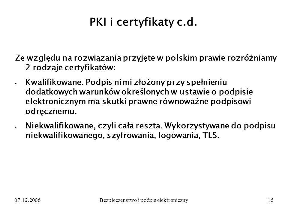 07.12.2006Bezpieczenstwo i podpis elektroniczny16 PKI i certyfikaty c.d. Ze względu na rozwiązania przyjęte w polskim prawie rozróżniamy 2 rodzaje cer