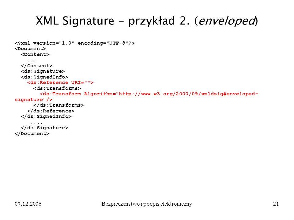 07.12.2006Bezpieczenstwo i podpis elektroniczny21 XML Signature – przykład 2. (enveloped).......