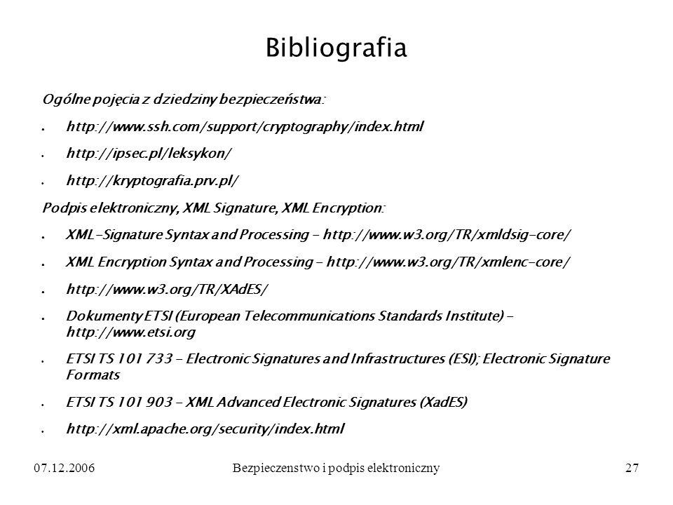 07.12.2006Bezpieczenstwo i podpis elektroniczny27 Bibliografia Ogólne pojęcia z dziedziny bezpieczeństwa: http://www.ssh.com/support/cryptography/inde