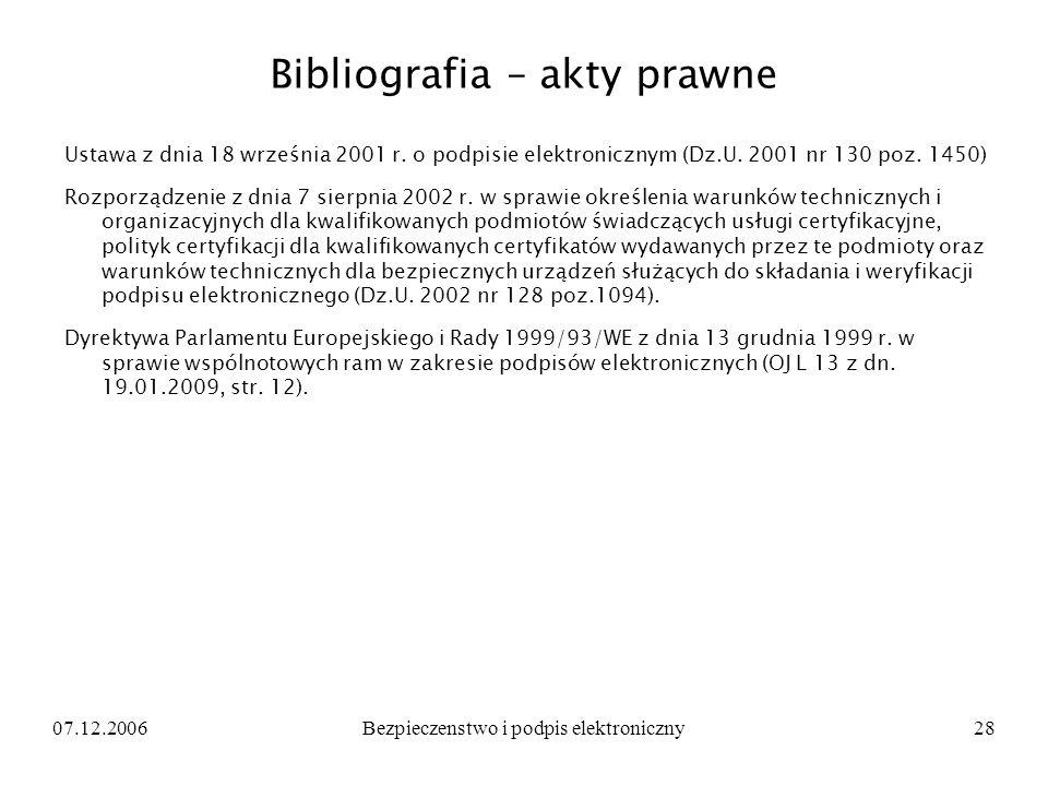 07.12.2006Bezpieczenstwo i podpis elektroniczny28 Bibliografia – akty prawne Ustawa z dnia 18 września 2001 r. o podpisie elektronicznym (Dz.U. 2001 n